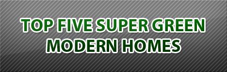 Top Five Super Green Modern Homes